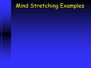 Mind Stretching Examples