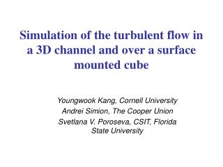 Simulation of the turbulent flow in a 3D channel and over a surface mounted cube