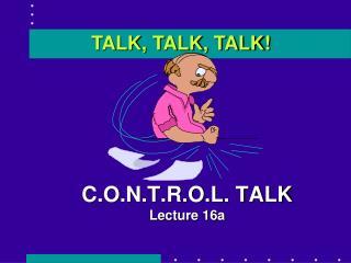 C.O.N.T.R.O.L. TALK Lecture 16a