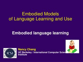 Embodied Models  of Language Learning and Use Embodied language learning
