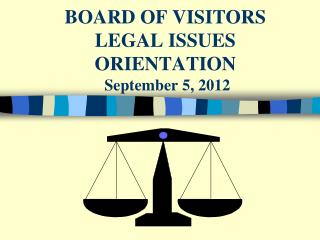 BOARD OF VISITORS LEGAL ISSUES ORIENTATION  September 5, 2012