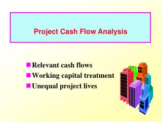 Relevant cash flows Working capital treatment Unequal project lives