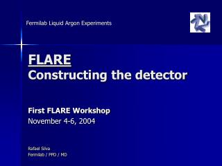FLARE Constructing the detector