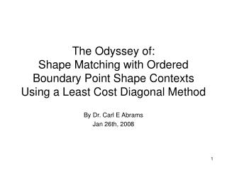 The Odyssey of: Shape Matching with Ordered Boundary Point Shape Contexts Using a Least Cost Diagonal Method