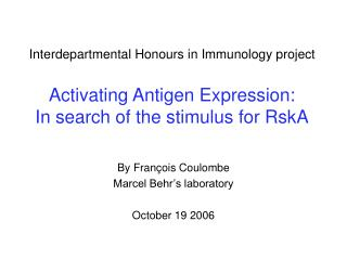 Interdepartmental Honours in Immunology project Activating Antigen Expression: In search of the stimulus for RskA