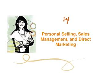 Personal Selling, Sales Management, and Direct Marketing