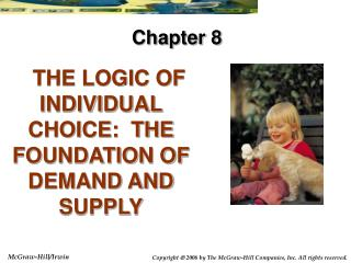 THE LOGIC OF INDIVIDUAL CHOICE:  THE FOUNDATION OF DEMAND AND SUPPLY