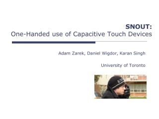SNOUT:  One-Handed use of Capacitive Touch Devices