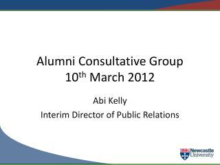 Alumni Consultative Group 10 th  March 2012