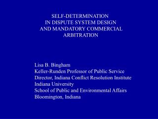 SELF-DETERMINATION     IN DISPUTE SYSTEM DESIGN AND MANDATORY COMMERCIAL        ARBITRATION