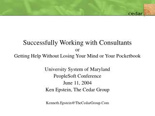 Successfully Working with Consultants or Getting Help Without Losing Your Mind or Your Pocketbook