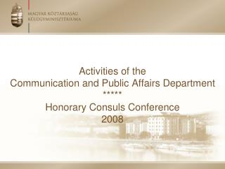 Activities of the  Communication and Public Affairs Department  ***** Honorary Consuls Conference 2008