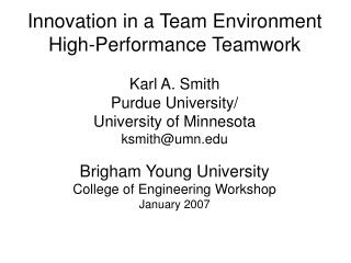 Innovation in a Team Environment High-Performance Teamwork Karl A. Smith Purdue University/ University of Minnesota ksm