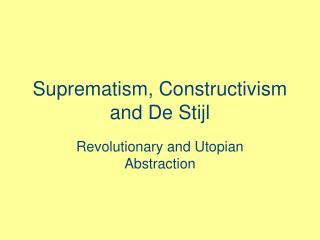 Suprematism, Constructivism and De Stijl