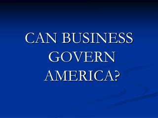 CAN BUSINESS GOVERN AMERICA?