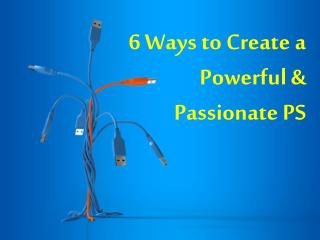 6 Ways to Create a Powerful & Passionate PS