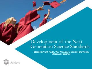 Development of the Next Generation Science Standards Stephen Pruitt, Ph.D., Vice President, Content and Policy Research