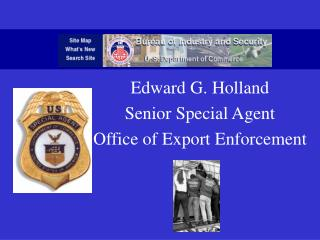 Edward G. Holland Senior Special Agent Office of Export Enforcement