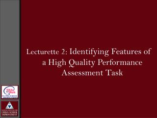 Lecturette 2:  Identifying Features of a High Quality Performance Assessment Task