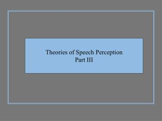 Theories of Speech Perception Part III