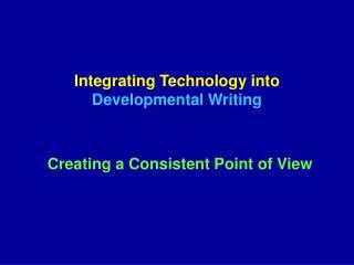 Integrating Technology into  Developmental Writing
