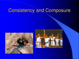Consistency and Composure