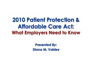 2010 Patient Protection & Affordable Care Act: What Employers Need to Know