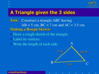 Construct a triangle ABC having AB = 5 cm, BC = 7 cm and AC = 3.5 cm.