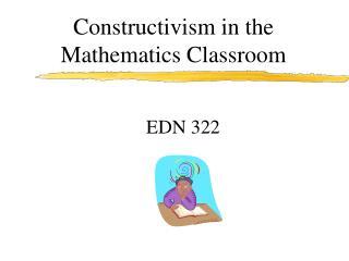 Constructivism in the Mathematics Classroom