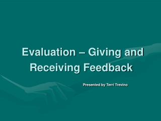 Evaluation – Giving and Receiving Feedback Presented by Terri Trevino