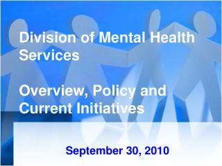 Division of Mental Health Services Overview, Policy and Current Initiatives