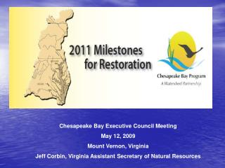 Chesapeake Bay Executive Council Meeting May 12, 2009 Mount Vernon, Virginia Jeff Corbin, Virginia Assistant Secretary