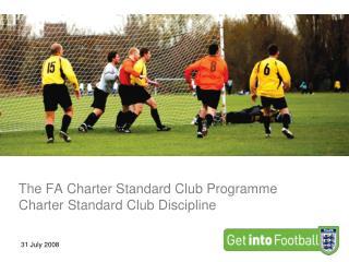The FA Charter Standard Club Programme Charter Standard Club Discipline