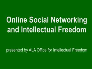 Online Social Networking and Intellectual Freedom  presented by ALA Office for Intellectual Freedom