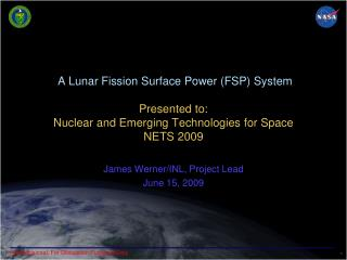 A Lunar Fission Surface Power (FSP) System Presented to: Nuclear and Emerging Technologies for Space NETS 2009