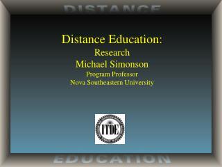 Distance Education: Research Michael Simonson Program Professor Nova Southeastern University