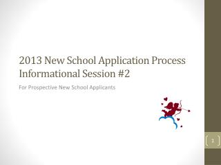 2013 New School Application Process  Informational Session #2