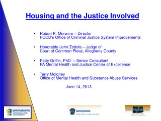 Robert K. Merwine – Director PCCD's Office of Criminal Justice System Improvements Honorable John Zottola – Judge of Co