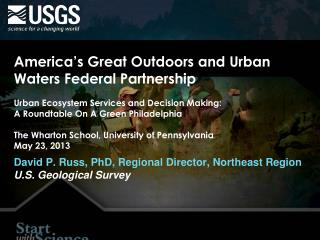 America's Great Outdoors and Urban Waters Federal Partnership Urban Ecosystem Services and Decision Making: A Roundtabl