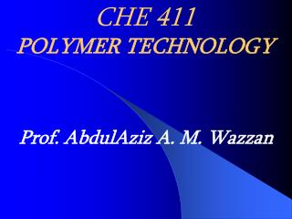 CHE 411 POLYMER TECHNOLOGY
