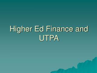 Higher Ed Finance and UTPA