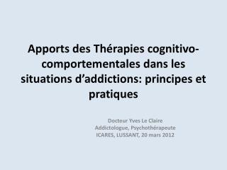 Apports des Thérapies cognitivo-comportementales dans les situations d'addictions: principes et pratiques