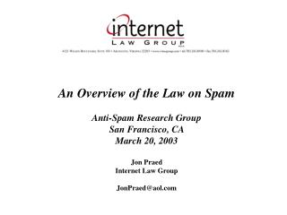 An Overview of the Law on Spam Anti-Spam Research Group San Francisco, CA  March 20, 2003 Jon Praed  Internet Law Group