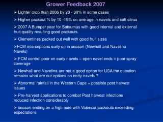 Grower Feedback 2007  Lighter crop than 2006 by 20 - 30% in some cases    Higher packout % by 10 -15% on average in nav