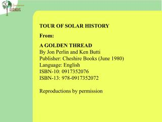 TOUR OF SOLAR HISTORY From: A GOLDEN THREAD By Jon Perlin and Ken Butti Publisher: Cheshire Books (June 1980) Language: