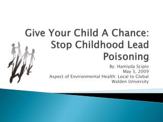 Give Your Child A Chance: Stop Childhood Lead Poisoning