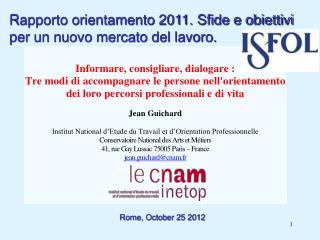 Rapporto orientamento 2011. Sfide e obiettivi per un nuovo mercato del lavoro.