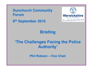 Briefing  'The Challenges Facing the Police Authority'  Phil Robson – Vice Chair