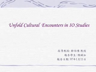 Unfold Cultural  Encounters in IO Studies