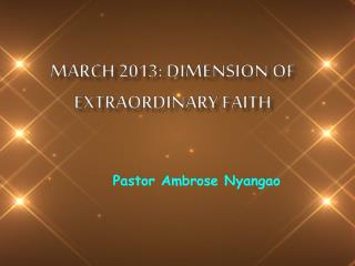 MARCH 2013: DIMENSION OF EXTRAORDINARY FAITH
